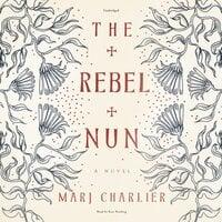 The Rebel Nun - Marj Charlier
