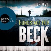 Hundstage für Beck - Nick Beck ermittelt, Band 1 - Tom Voss