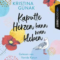 Kaputte Herzen kann man kleben - Kristina Günak