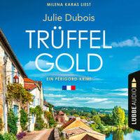Trüffelgold - Ein Périgord-Krimi, Teil 1 - Julie Dubois