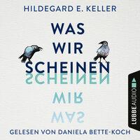 Was wir scheinen - Hildegard E. Keller