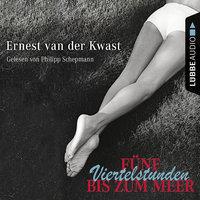 Fünf Viertelstunden bis zum Meer - Ernest van der Kwast