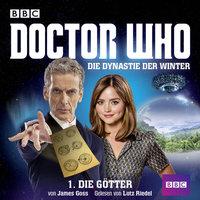 Doctor Who, Die Dynastie der Winter, 1: Die Götter - James Goss