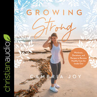 Growing Strong: Workouts, Devotions, and Recipes to Become Healthy from the Inside Out - Cambria Joy