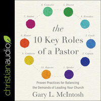 The 10 Key Roles of a Pastor Proven Practices for Balancing the Demands of Leading Your Church - Gary L. McIntosh