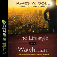 The Lifestyle of a Watchman A 21-Day Journey to Becoming a Guardian in Prayer - James W. Goll