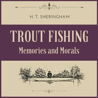 Trout Fishing: Memories and Morals - H. T. Sheringham