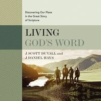 Living God's Word, Second Edition Discovering Our Place in the Great Story of Scripture - J. Daniel Hays, J. Scott Duvall