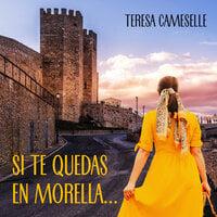 Si te quedas en Morella... - Teresa Cameselle
