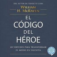 El código del héroe - William H. McRaven