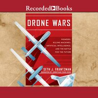 Drone Wars Pioneers, Killing Machines, Artificial Intelligence, and the Battle for the Future - Seth J. Frantzman