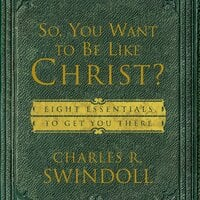 So, You Want To Be Like Christ? - Charles R. Swindoll