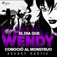 El día que Wendy conoció al monstruo - Andreu Martín