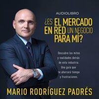 ¿Es el Mercadeo en Red un negocio para mi? - Mario Rodríguez Padrés