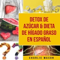 Detox de Azúcar & Dieta de hígado graso En Español - Charlie Mason