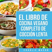Libro de cocina vegana de cocción lenta En Español/ Vegan Cookbook Slow Cooker In Spanish (Spanish Edition) - Charlie Mason