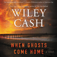 When Ghosts Come Home: A Novel - Wiley Cash