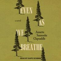 Even As We Breathe: A Novel - Annette Saunooke Clapsaddle
