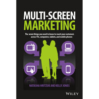 Multiscreen Marketing: The Seven Things You Need to Know to Reach Your Customers across TVs, Computers, Tablets, and Mobile Phones - Natasha Hritzuk, Kelly Jones