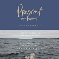 Present Over Perfect Guided Journal Journey to a Simpler, More Soulful Life - Shauna Niequist
