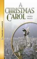 A Christmas Carol: Timeless Classics - Charles Dickens