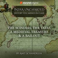 The Scindias, The Tatas, A Medieval Treasure & A Bailout - Amit Schandillia