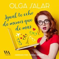Igual te echo de menos que de más - Olga Salar