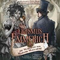 Erasmus Emmerich & die Maskerade der Madame Mallarmé - Katharina Fiona Bode