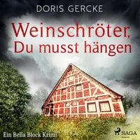 Weinschröter, Du musst hängen - Ein Bella Block Krimi - Doris Gercke