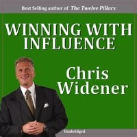 Winning with Influence: Becoming a Person Others Want to Follow - Chris Widener
