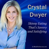 Skinny Eating That's Savory and Satisfying - Crystal Dwyer
