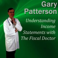 Understanding Income Statements with The Fiscal Doctor - Gary Patterson