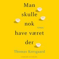 Man skulle nok have været der - Thomas Korsgaard