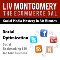 Social Optimization: Social Bookmarking Seo for Your Business - Liv Montgomery