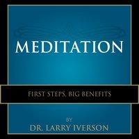 Meditation: First Steps, Big Benefits - Larry Iverson