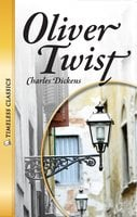 Oliver Twist: Timeless Classics - Charles Dickens