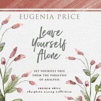 Leave Yourself Alone - Eugenia Price