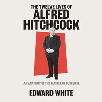 The Twelve Lives of Alfred Hitchcock - Edward White