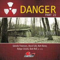 Danger, Part 22: Die Stille