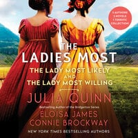 The Ladies Most... The Collected Works: The Lady Most Likely/The Lady Most Willing - Julia Quinn, Eloisa James, Connie Brockway