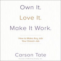 Own It. Love It. Make It Work.: How to Make Any Job Your Dream Job - Carson Tate