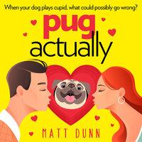 Pug, Actually - Matt Dunn