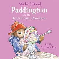 Paddington and the Tutti Frutti Rainbow - Michael Bond
