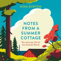 Notes from a Summer Cottage The Intimate Life of the Outside World - Nina Burton
