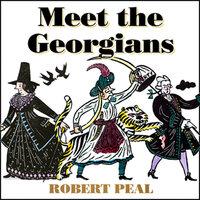 Meet the Georgians: Epic Tales from Britain's Wildest Century - Robert Peal