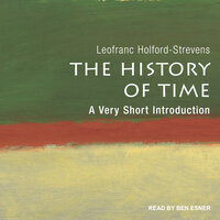 The History of Time: A Very Short Introduction - Leofranc Holford-Strevens