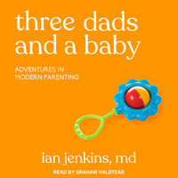 Three Dads and a Baby Adventures in Modern Parenting - Ian Jenkins