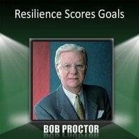 Resilience Scores Goals - Bob Proctor
