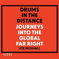 Drums in the Distance: Journeys Into the Global Far Right - Joe Mulhall