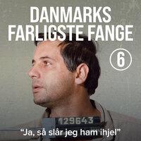 """Danmarks farligste fange 6: """"Ja, så slår jeg ham ihjel"""""""